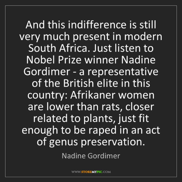 Nadine Gordimer: And this indifference is still very much present in modern...