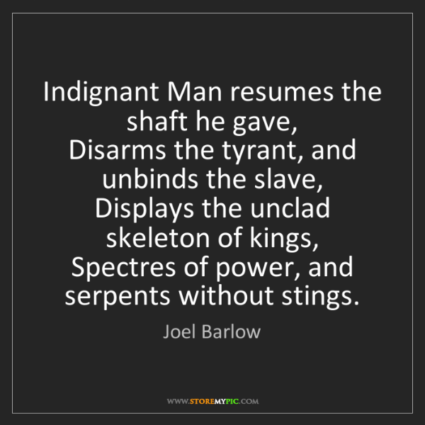 Joel Barlow: Indignant Man resumes the shaft he gave,   Disarms the...