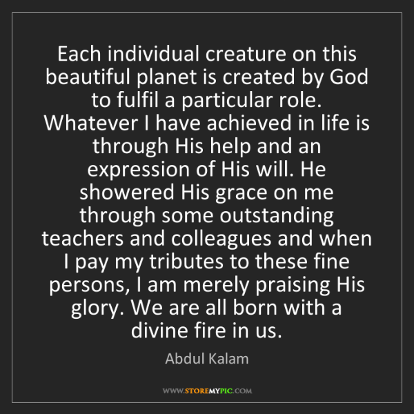 Abdul Kalam: Each individual creature on this beautiful planet is...