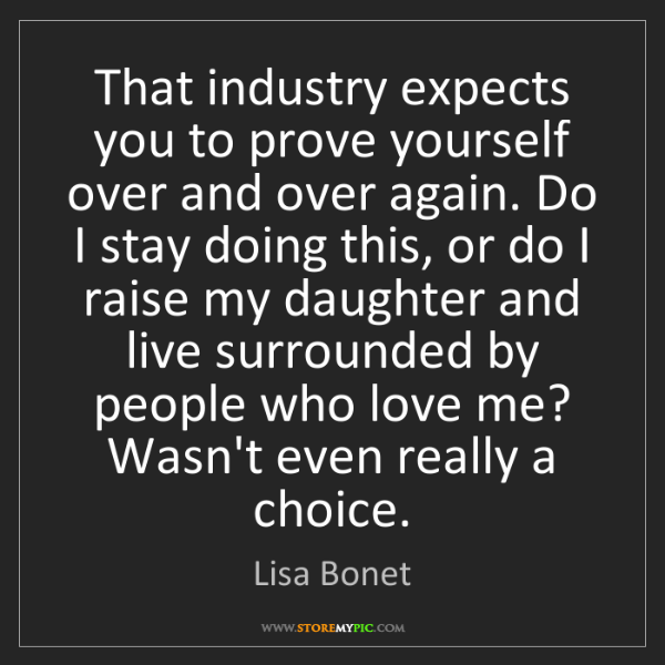 Lisa Bonet: That industry expects you to prove yourself over and...