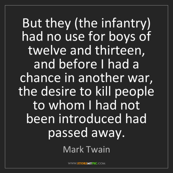 Mark Twain: But they (the infantry) had no use for boys of twelve...