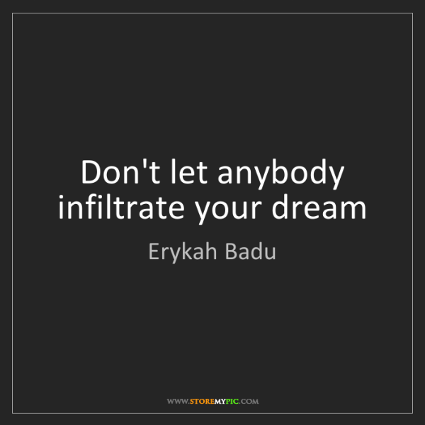Erykah Badu: Don't let anybody infiltrate your dream