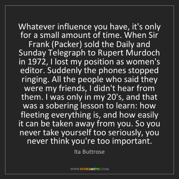 Ita Buttrose: Whatever influence you have, it's only for a small amount...