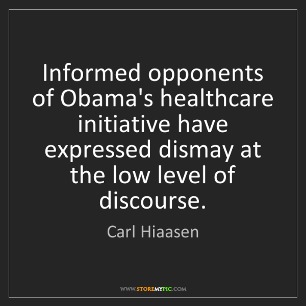 Carl Hiaasen: Informed opponents of Obama's healthcare initiative have...