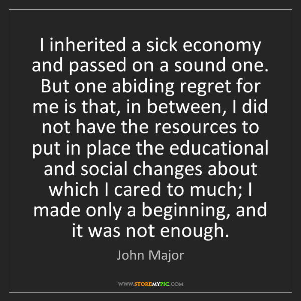 John Major: I inherited a sick economy and passed on a sound one....