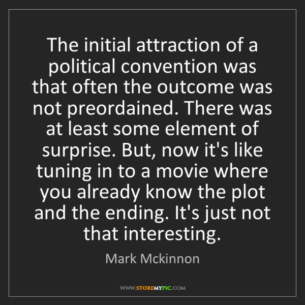 Mark Mckinnon: The initial attraction of a political convention was...