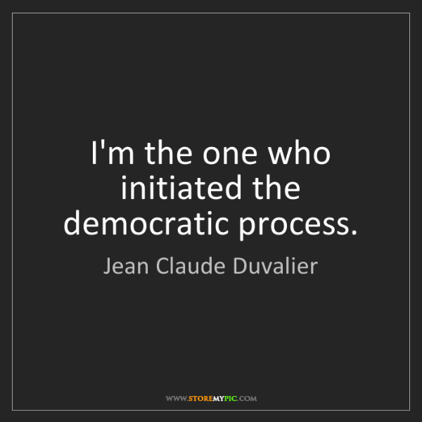 Jean Claude Duvalier: I'm the one who initiated the democratic process.