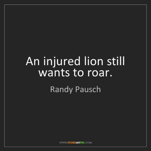 Randy Pausch: An injured lion still wants to roar.