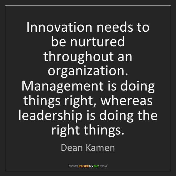 Dean Kamen: Innovation needs to be nurtured throughout an organization....