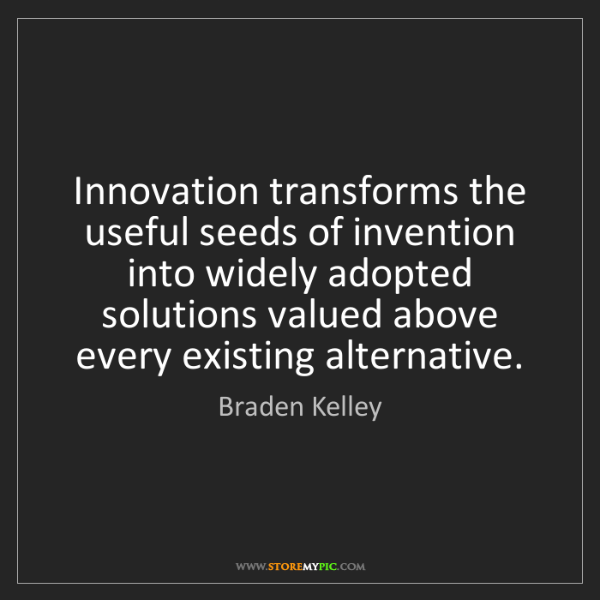 Braden Kelley: Innovation transforms the useful seeds of invention into...