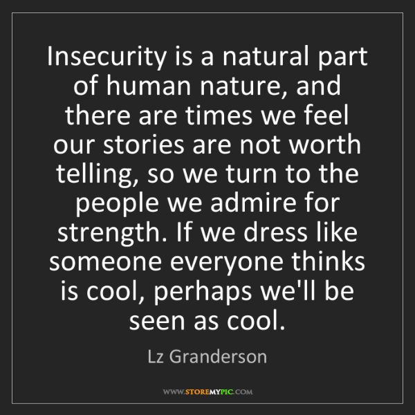 Lz Granderson: Insecurity is a natural part of human nature, and there...