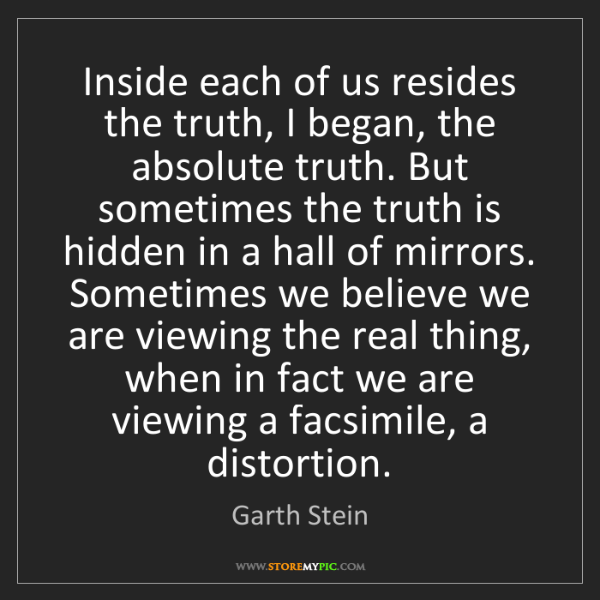 Garth Stein: Inside each of us resides the truth, I began, the absolute...