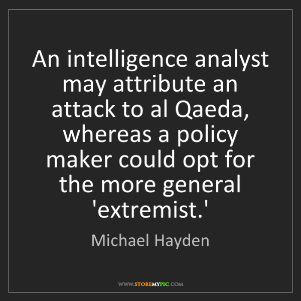 Michael Hayden: An intelligence analyst may attribute an attack to al...