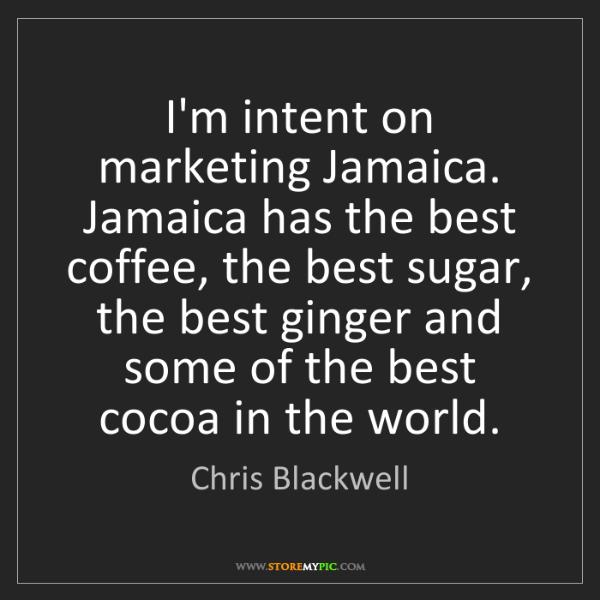 Chris Blackwell: I'm intent on marketing Jamaica. Jamaica has the best...