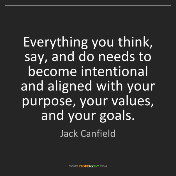 Jack Canfield: Everything you think, say, and do needs to become intentional...