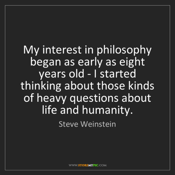 Steve Weinstein: My interest in philosophy began as early as eight years...