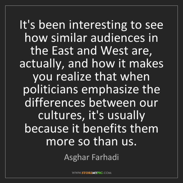 Asghar Farhadi: It's been interesting to see how similar audiences in...