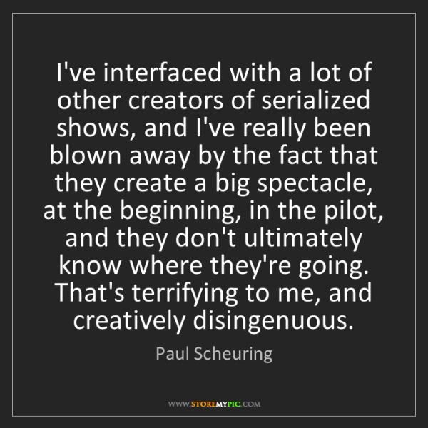 Paul Scheuring: I've interfaced with a lot of other creators of serialized...