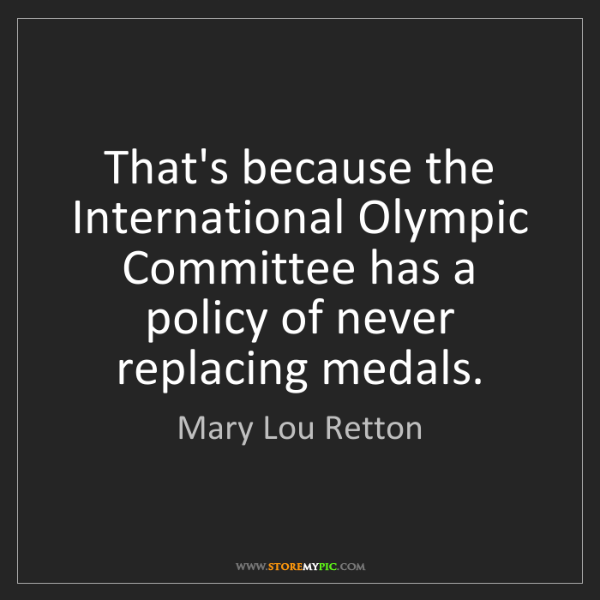 Mary Lou Retton: That's because the International Olympic Committee has...