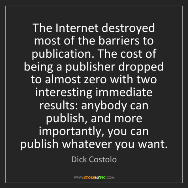 Dick Costolo: The Internet destroyed most of the barriers to publication....