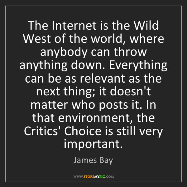 James Bay: The Internet is the Wild West of the world, where anybody...