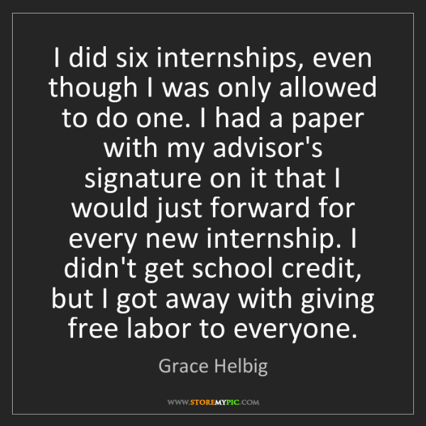Grace Helbig: I did six internships, even though I was only allowed...