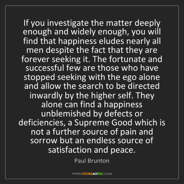 Paul Brunton: If you investigate the matter deeply enough and widely...