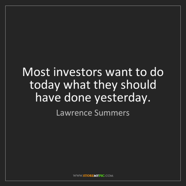 Lawrence Summers: Most investors want to do today what they should have...