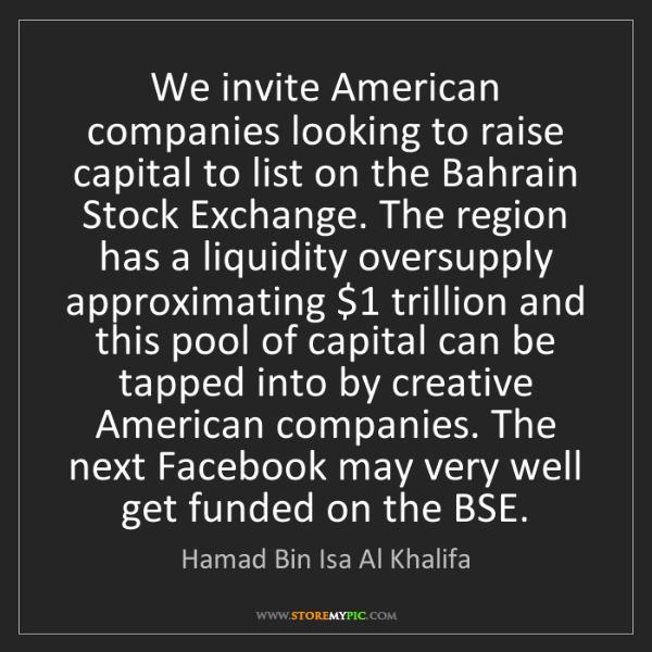 Hamad Bin Isa Al Khalifa: We invite American companies looking to raise capital...