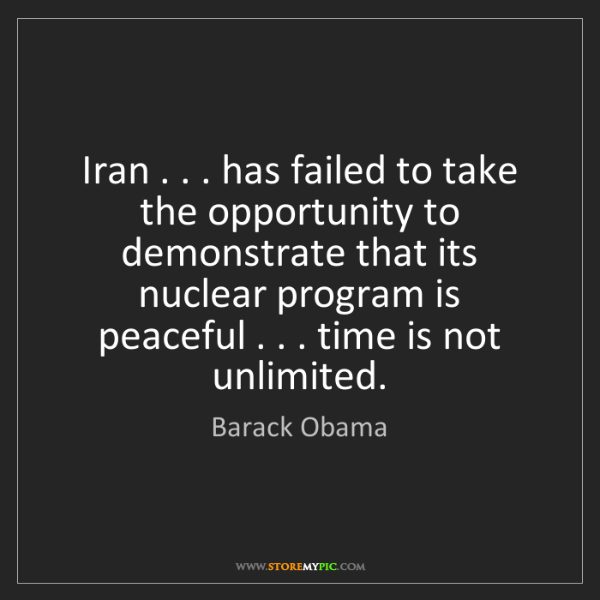 Barack Obama: Iran . . . has failed to take the opportunity to demonstrate...