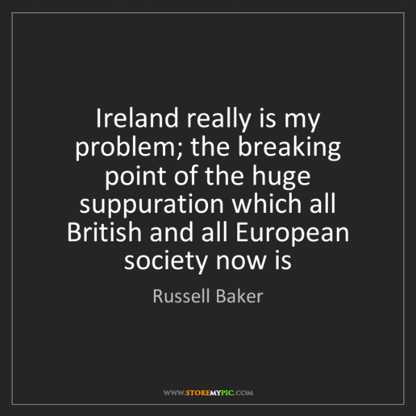 Russell Baker: Ireland really is my problem; the breaking point of the...