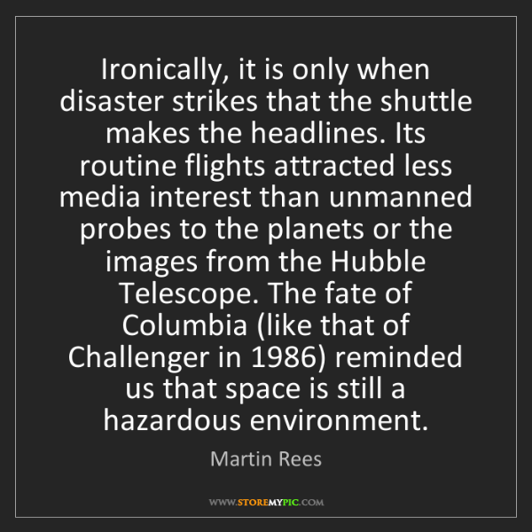 Martin Rees: Ironically, it is only when disaster strikes that the...