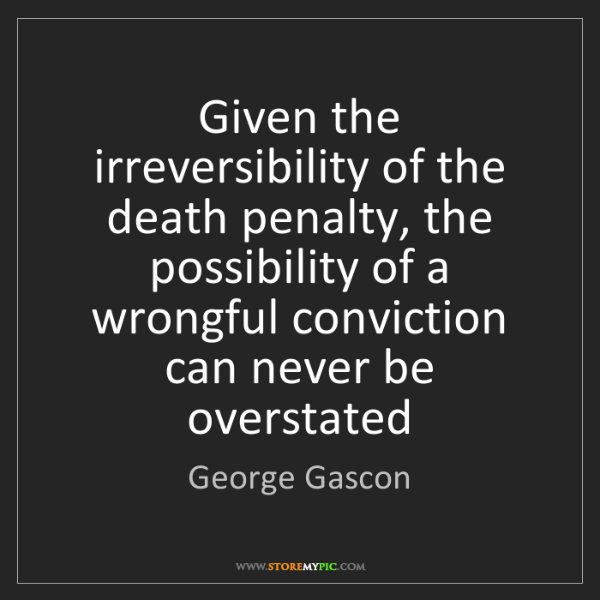 George Gascon: Given the irreversibility of the death penalty, the possibility...