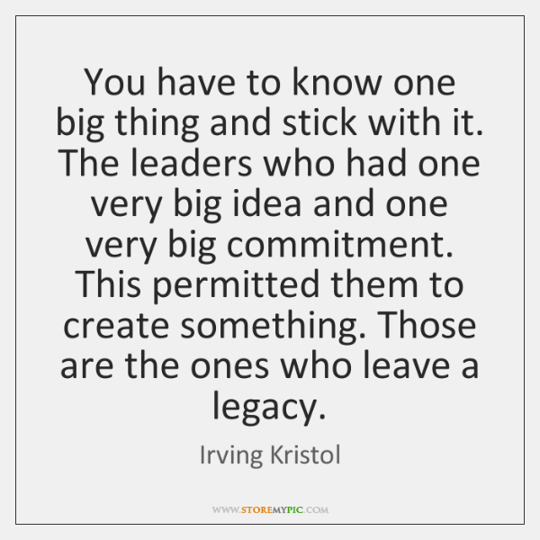 You have to know one big thing and stick with it. The ...