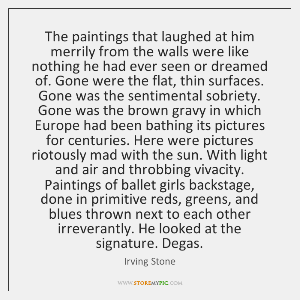 The paintings that laughed at him merrily from the walls were like ...