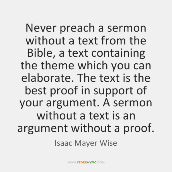 Never preach a sermon without a text from the Bible, a text ...