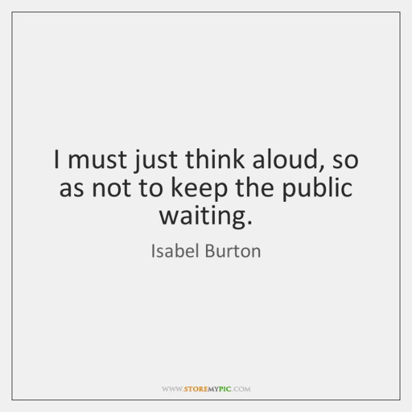 I must just think aloud, so as not to keep the public ...