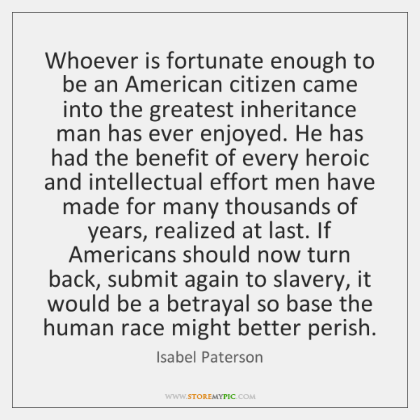 Whoever is fortunate enough to be an American citizen came into the ...