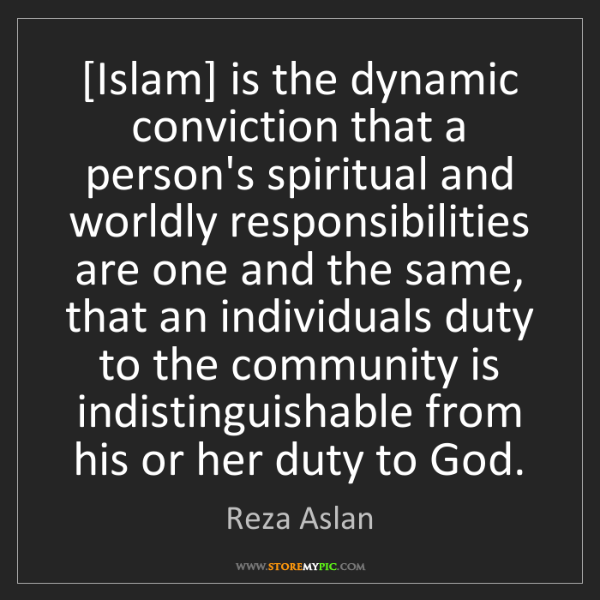 Reza Aslan: [Islam] is the dynamic conviction that a person's spiritual...