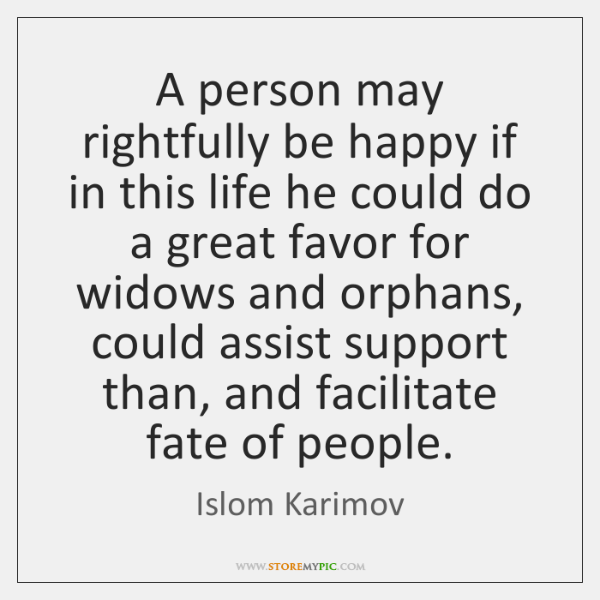 A person may rightfully be happy if in this life he could ...