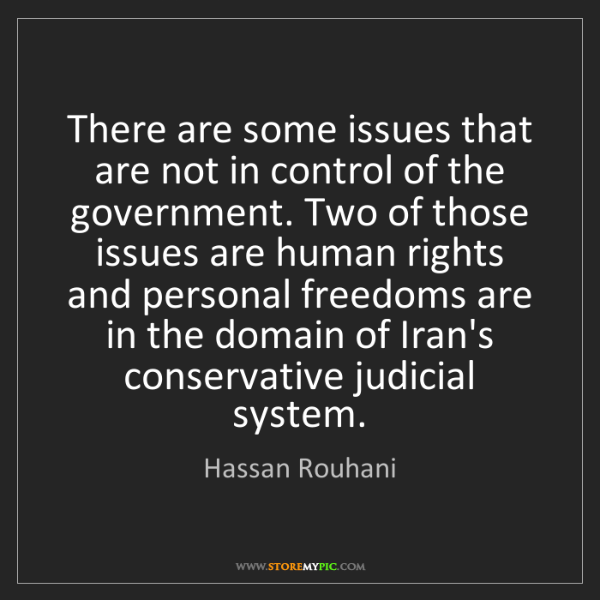 Hassan Rouhani: There are some issues that are not in control of the...