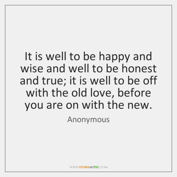 It is well to be happy and wise and well to be ...
