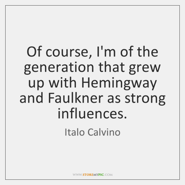 Of course, I'm of the generation that grew up with Hemingway and ...