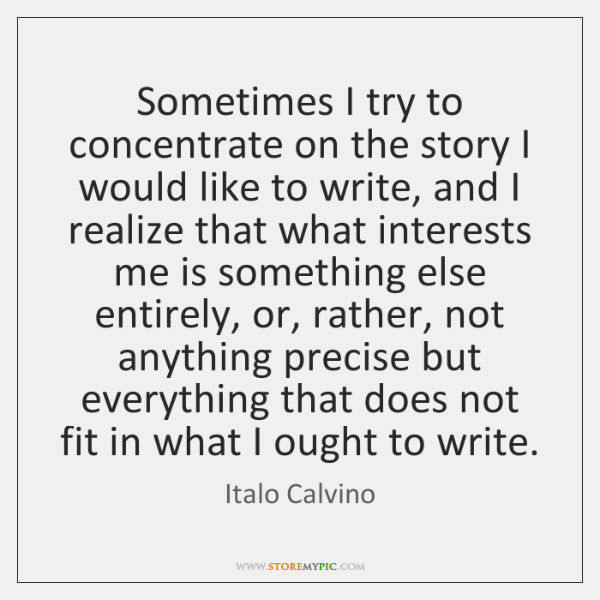 Sometimes I try to concentrate on the story I would like to ...