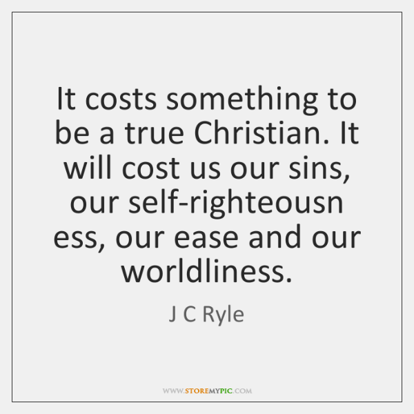 It costs something to be a true Christian. It will cost us ...