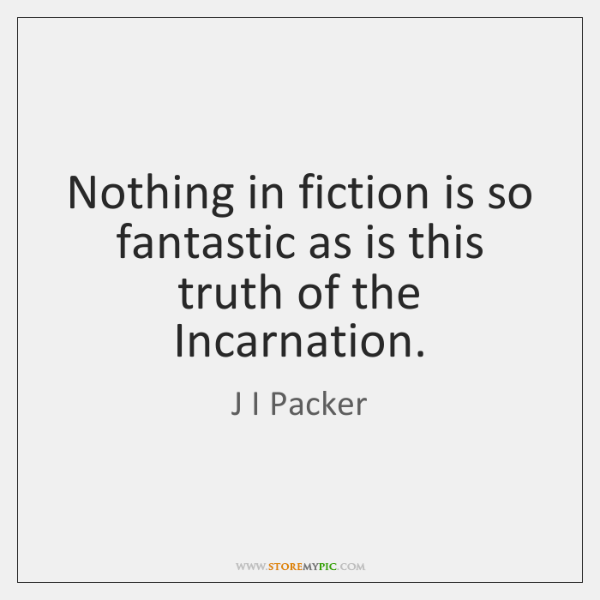 Nothing in fiction is so fantastic as is this truth of the ...