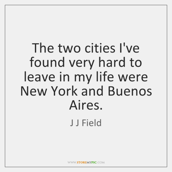 The two cities I've found very hard to leave in my life ...