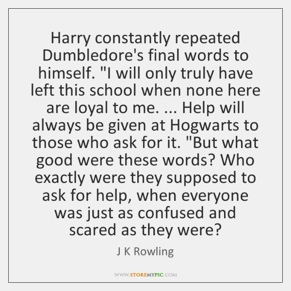 "Harry constantly repeated Dumbledore's final words to himself. ""I will only truly ..."