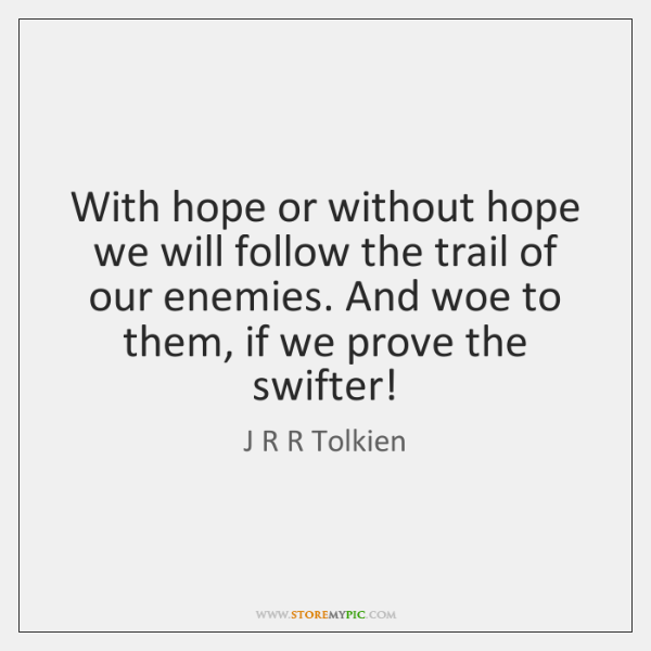 With hope or without hope we will follow the trail of our ...