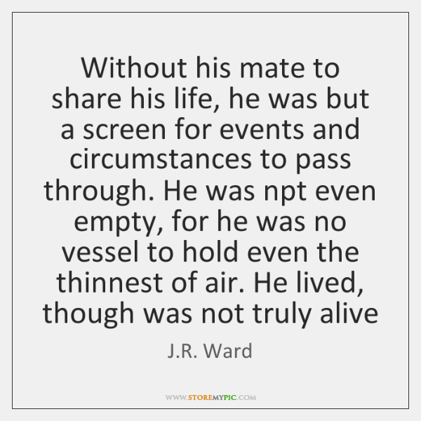 Without his mate to share his life, he was but a screen ...